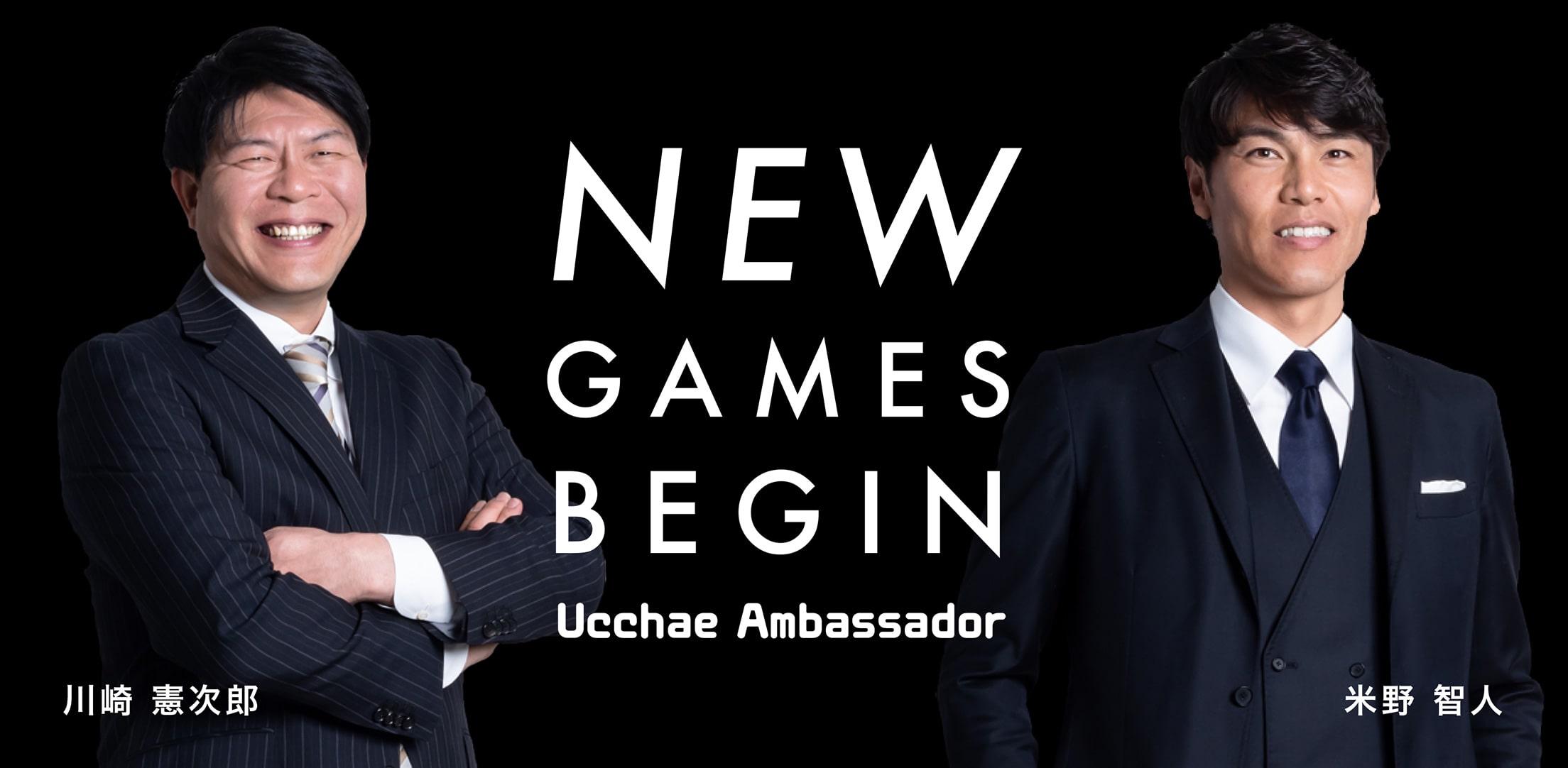NEW GAMES BEGIN Ucchae Ambassador